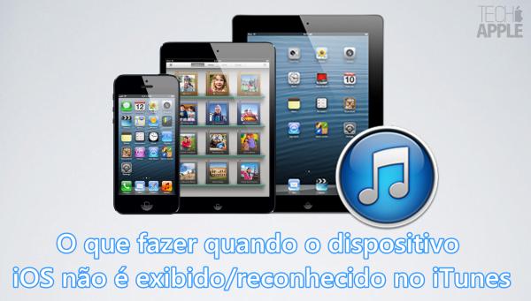O que fazer quando o dispositivo iOS não é exibido/reconhecido no iTunes